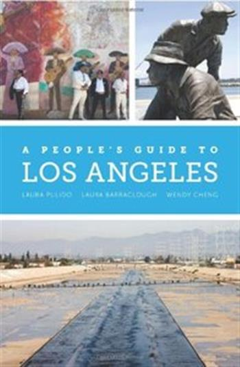 A Peoples Guide to Los Angeles by Laura Pulido, Laura Barraclough, Wendy Cheng