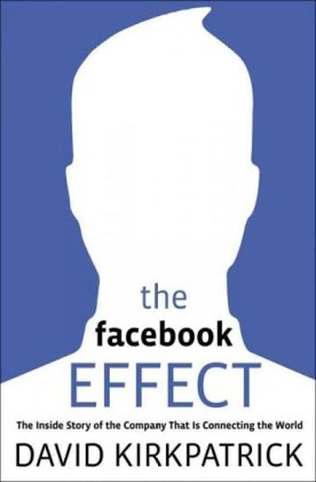 The Facebook Effect - The Inside Story of the Company That Is Connecting the World