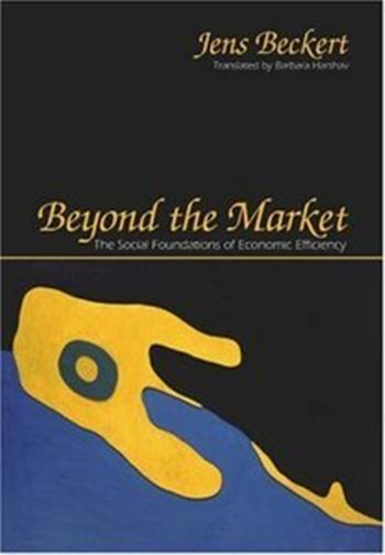 Beyond the Market: The Social Foundations of Economic Efficiency by Jens Beckert, Barbara Harshav