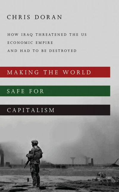 Making World Safe for Capitalism: How Iraq Threatened US Economic Empire and had to be Destroyed